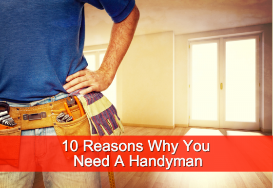 10 Reasons Why You Need A Handyman